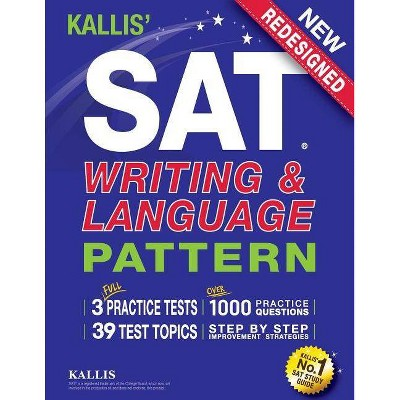 KALLIS' SAT Writing and Language Pattern (Workbook, Study Guide for the New SAT) - by  Kallis (Paperback)