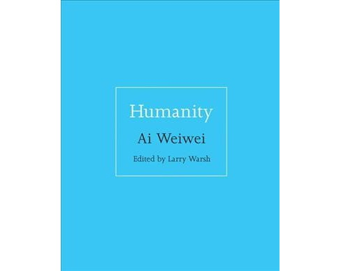 Humanity -  by Weiwei Ai (Hardcover) - image 1 of 1