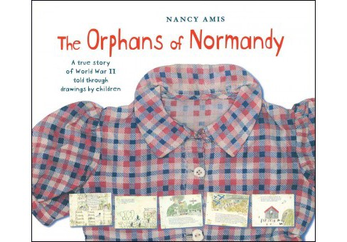 Orphans of Normandy : A True Story of World War II Told Through Drawings by Children (Reprint) - image 1 of 1