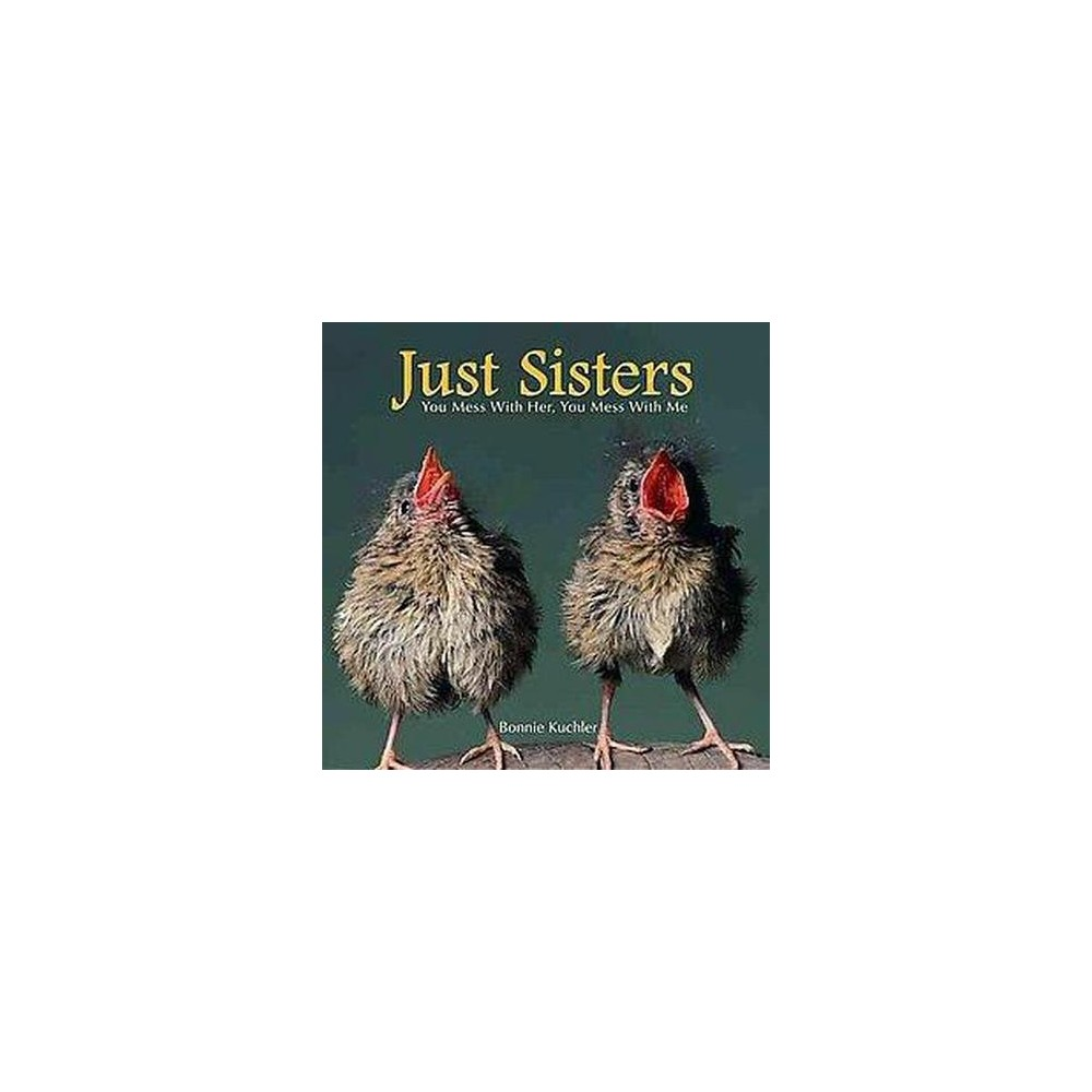 Just Sisters : You Mess With Her, You Mess With Me (Hardcover) (Bonnie Louise Kuchler)
