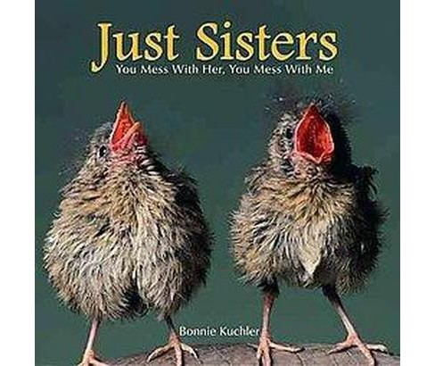 Just Sisters : You Mess With Her, You Mess With Me (Hardcover) (Bonnie Louise Kuchler) - image 1 of 1