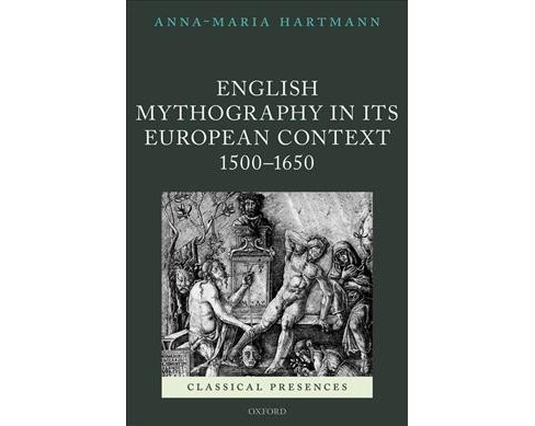 English Mythography in Its European Context 1500-1650 -  by Anna-maria Hartmann (Hardcover) - image 1 of 1