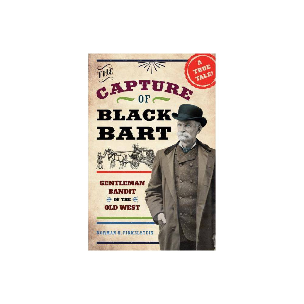 The Capture of Black Bart - by Norman H Finkelstein (Hardcover) Top