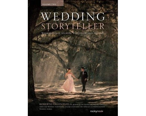 Wedding Storyteller : Wedding Case Studies and Workflow -  by Roberto Valenzuela (Paperback) - image 1 of 1