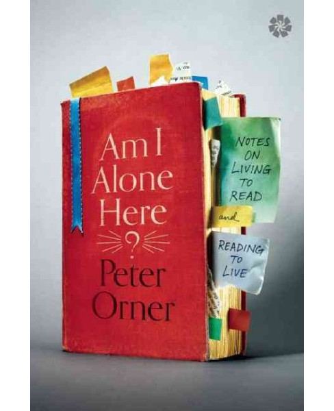 Am I Alone Here? : Notes on Living to Read and Reading to Live (Paperback) (Peter Orner) - image 1 of 1