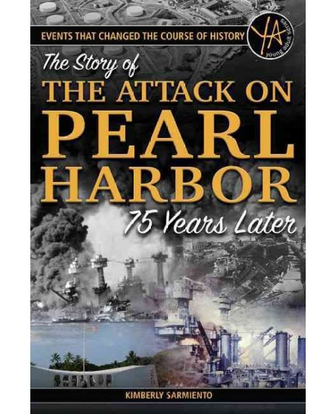 Story of the Attack on Pearl Harbor 75 Years Later (Paperback) (Kimberly Sarmiento) - image 1 of 1
