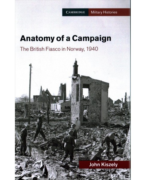 Anatomy of a Campaign : The British Fiasco in Norway, 1940 -  by John Kiszely (Hardcover) - image 1 of 1