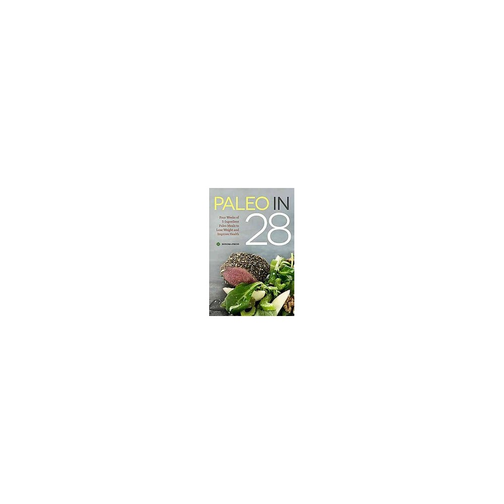 Paleo in 28 : 4 Weeks, 5 Ingredients, 130 Recipes (Paperback) (Kenzie Swanhart)
