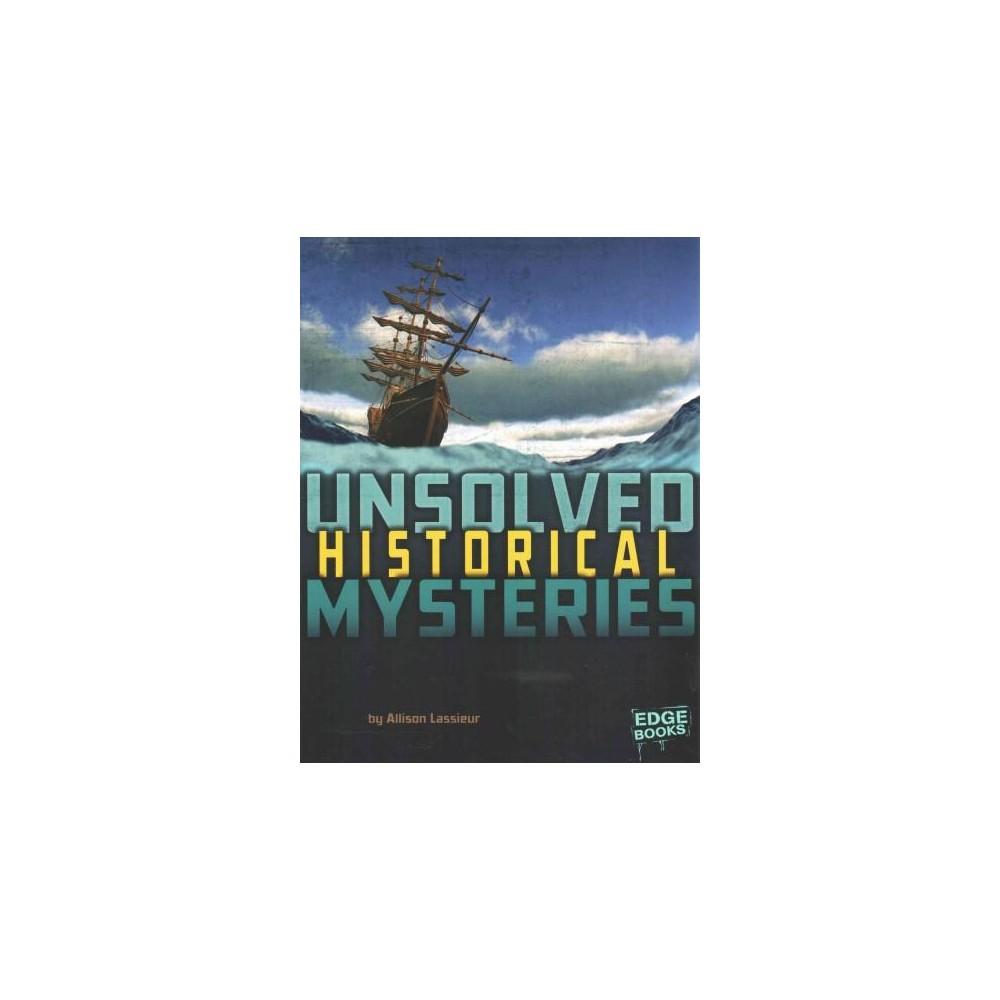 Unsolved Historical Mysteries (Paperback) (Allison Lassieur)