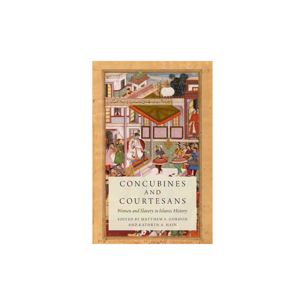 Concubines and Courtesans : Women and Slavery in Islamic History (Hardcover)