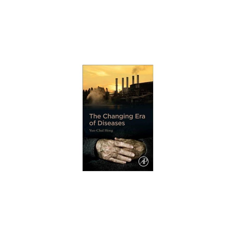 Changing Era of Diseases - by Yun-chul Hong (Paperback)