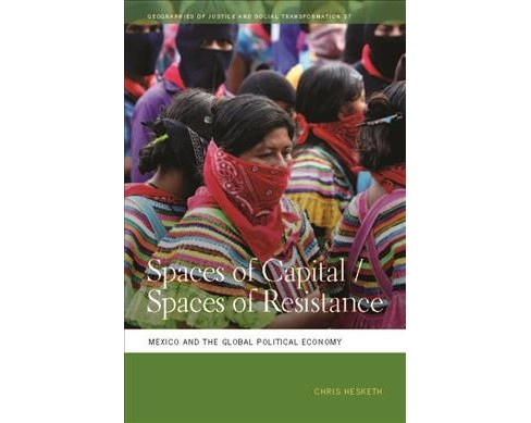 Spaces of Capital /S paces of Resistance : Mexico and the Global Political Economy (Paperback) (Chris - image 1 of 1