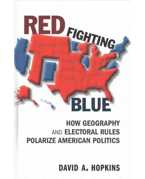Red Fighting Blue : How Geography and Electoral Rules Polarize American Politics -  (Hardcover) - image 1 of 1
