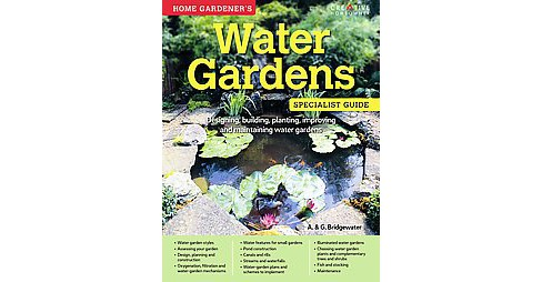 Home Gardener's Water Gardens : Designing, building, planting, improving and maintaining water gardens - image 1 of 1