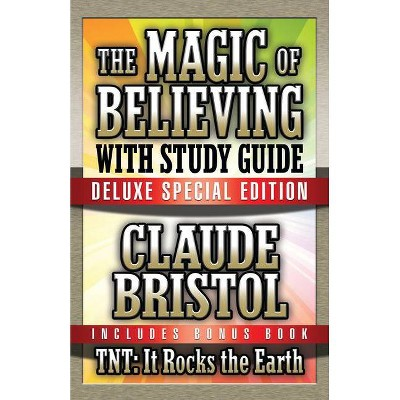 The Magic of Believing & Tnt: It Rocks the Earth with Study Guide - by  Claude Bristol (Paperback)