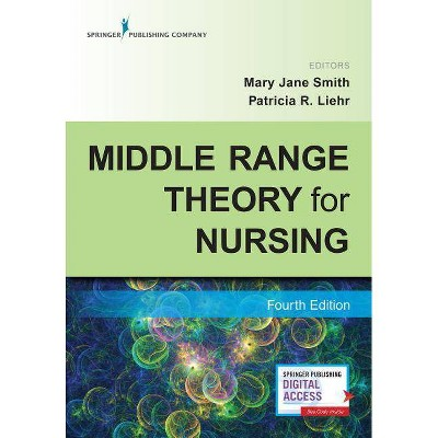 Middle Range Theory for Nursing, Fourth Edition - 4th Edition by  Mary Jane Smith & Patricia Liehr (Paperback)