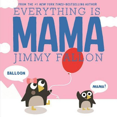 Everything Is Mama -  by Jimmy Fallon (Board Book)