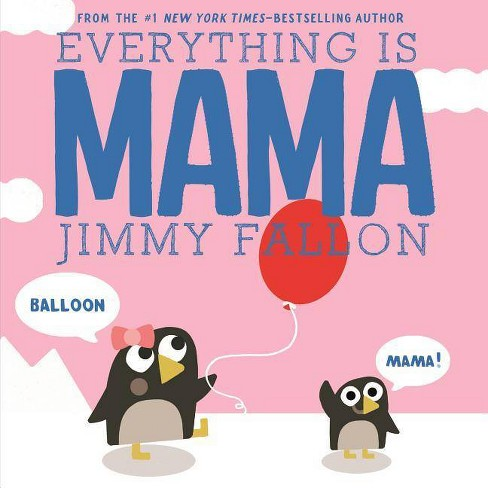 Everything Is Mama -  by Jimmy Fallon (Board Book) - image 1 of 1