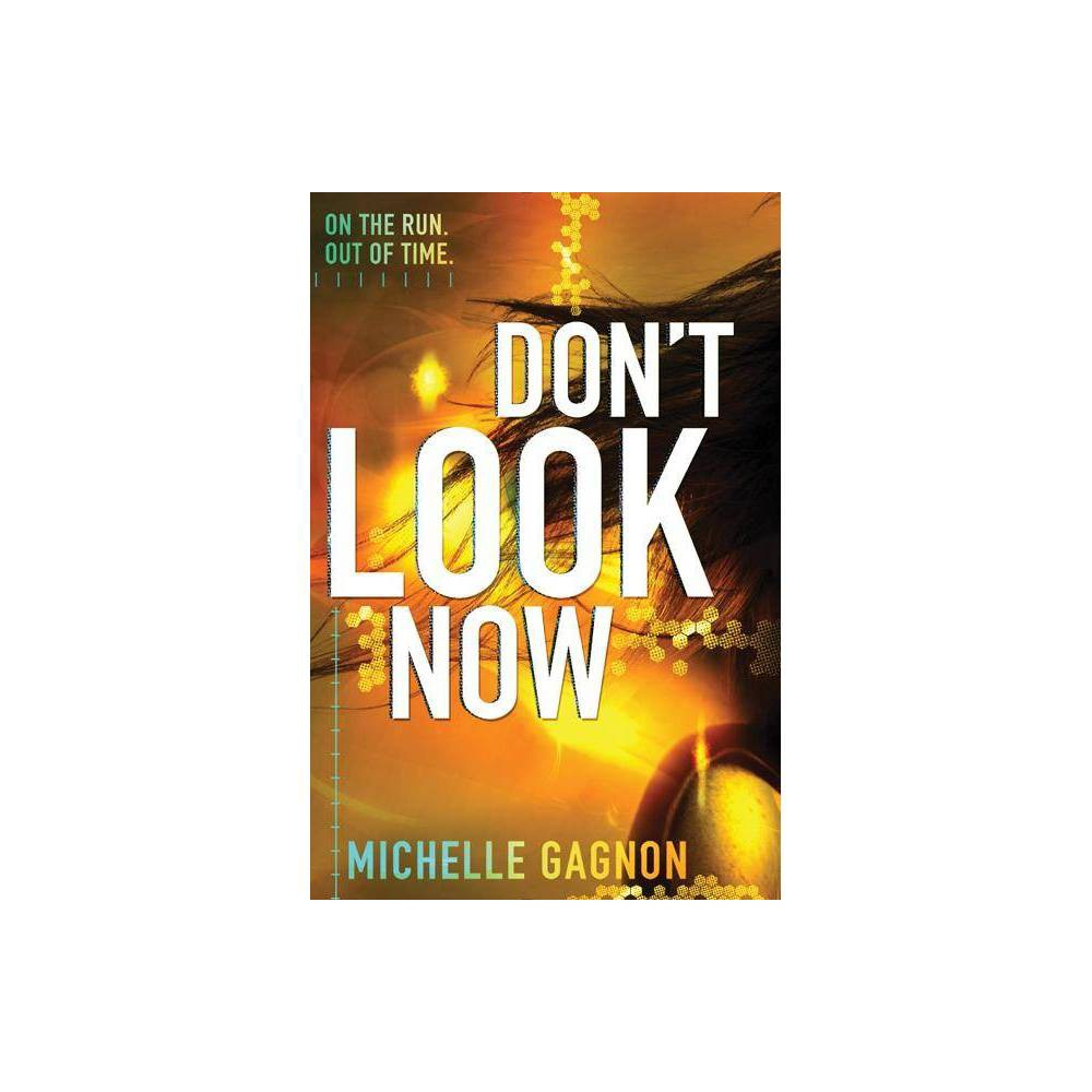 Don T Look Now Don T Turn Around By Michelle Gagnon Paperback