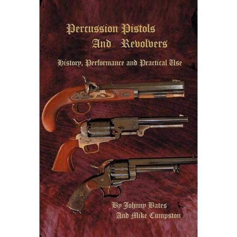 Percussion Pistols and Revolvers - by  Mike Cumpston (Paperback) - image 1 of 1