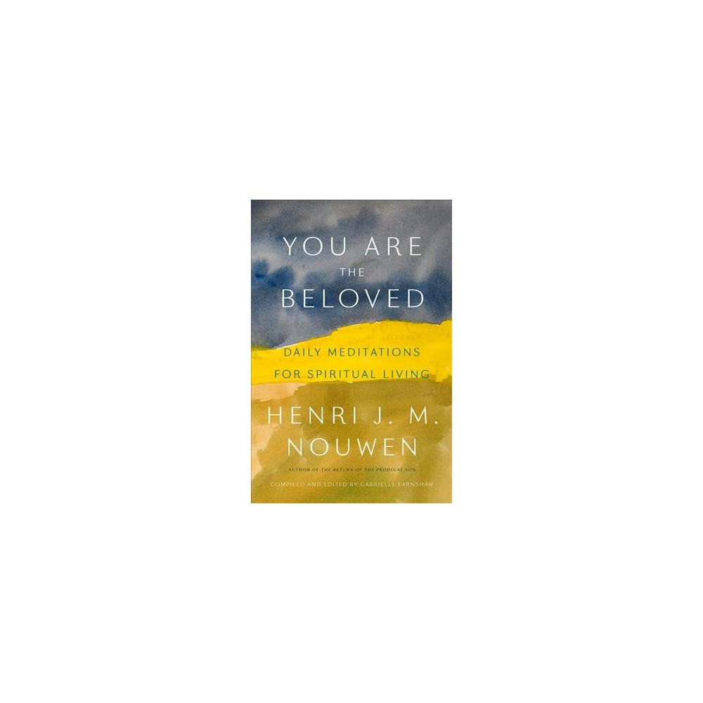 You Are the Beloved : Daily Meditations for Spiritual Living - by Henri J. M. Nouwen (Hardcover)