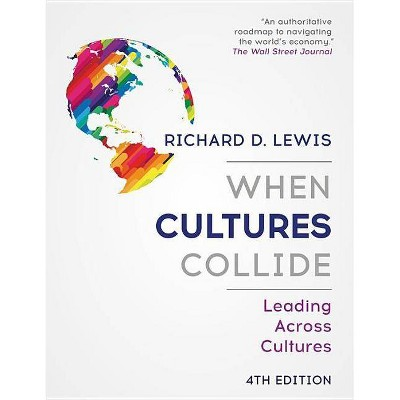 When Cultures Collide - 4th Edition by  Richard D Lewis (Paperback)