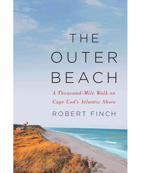 Outer Beach : A Thousand-Mile Walk on Cape Cod's Atlantic Shore -  by Robert Finch (Hardcover) - image 1 of 1