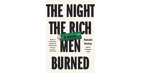 Night the Rich Men Burned (Hardcover) (Malcolm Mackay) - image 1 of 1