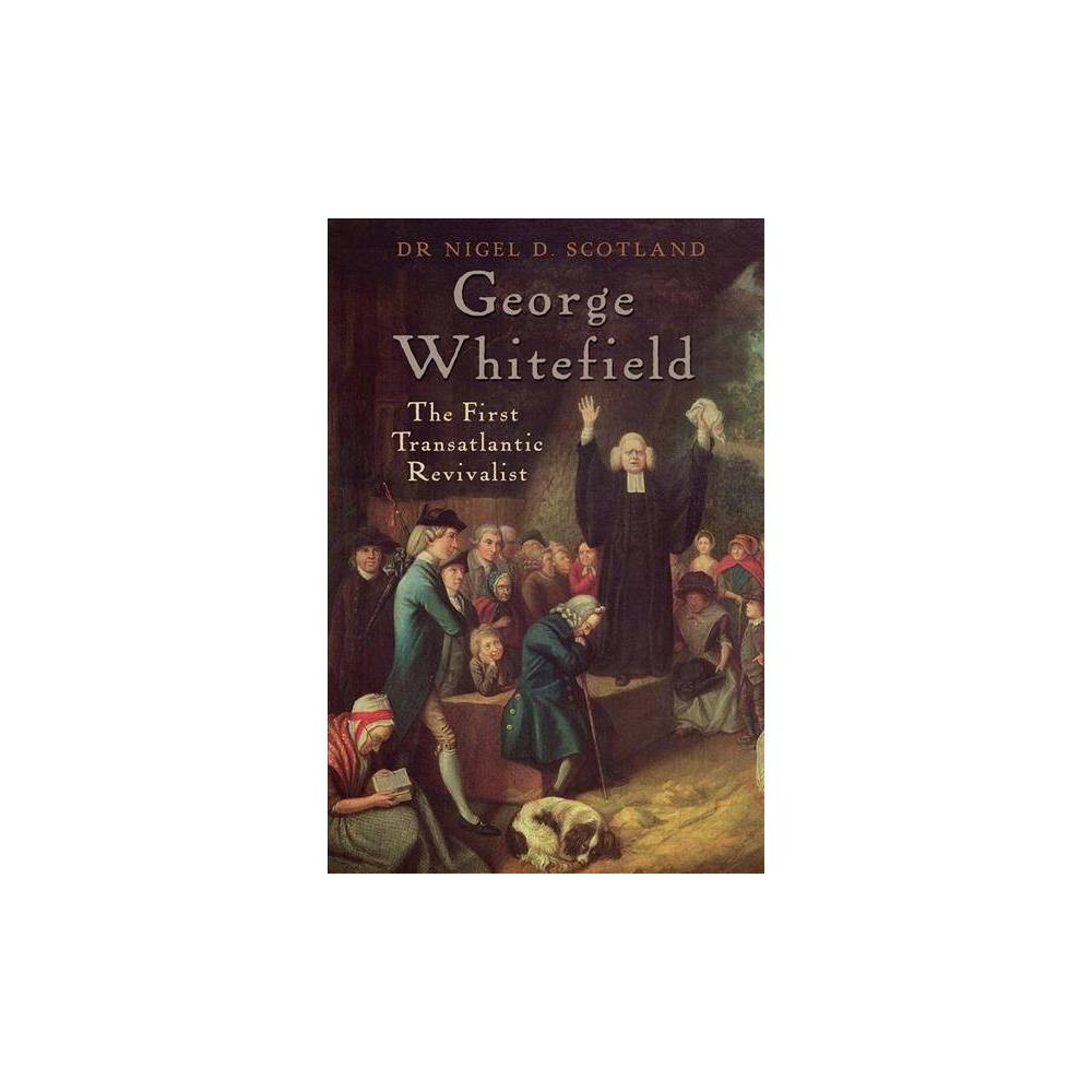 George Whitefield : The First Transatlantic Revivalist - New by Nigel D. Scotland (Paperback)