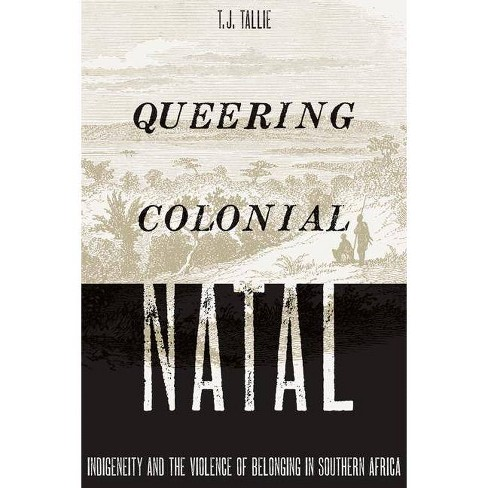 Queering Colonial Natal - by  T J Tallie (Paperback) - image 1 of 1