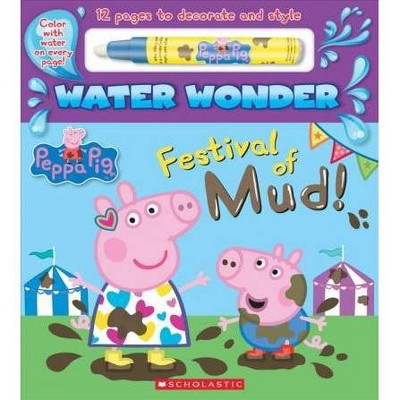 Festival of Mud! -  BRDBK (Peppa Pig) by Scholastic Inc. (Hardcover)