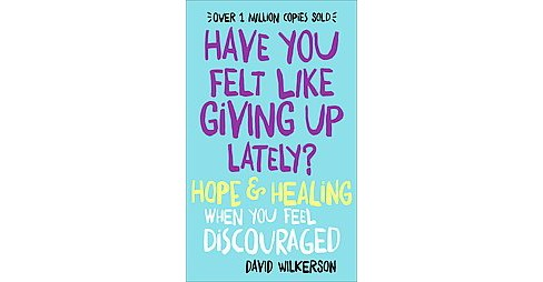 Have You Felt Like Giving Up Lately? : Hope & Healing When You Feel Discouraged (Reprint) (Paperback) - image 1 of 1