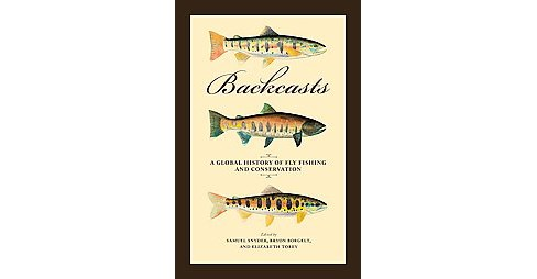 Backcasts : A Global History of Fly Fishing and Conservation (Hardcover) - image 1 of 1