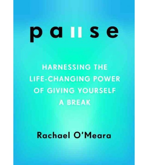Pause : Harnessing the Life-Changing Power of Giving Yourself a Break (Paperback) (Rachael O'meara) - image 1 of 1
