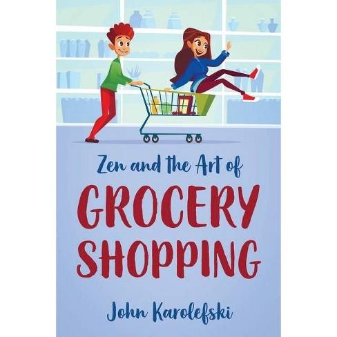 Zen and the Art of Grocery Shopping - by  John Karolefski (Paperback) - image 1 of 1