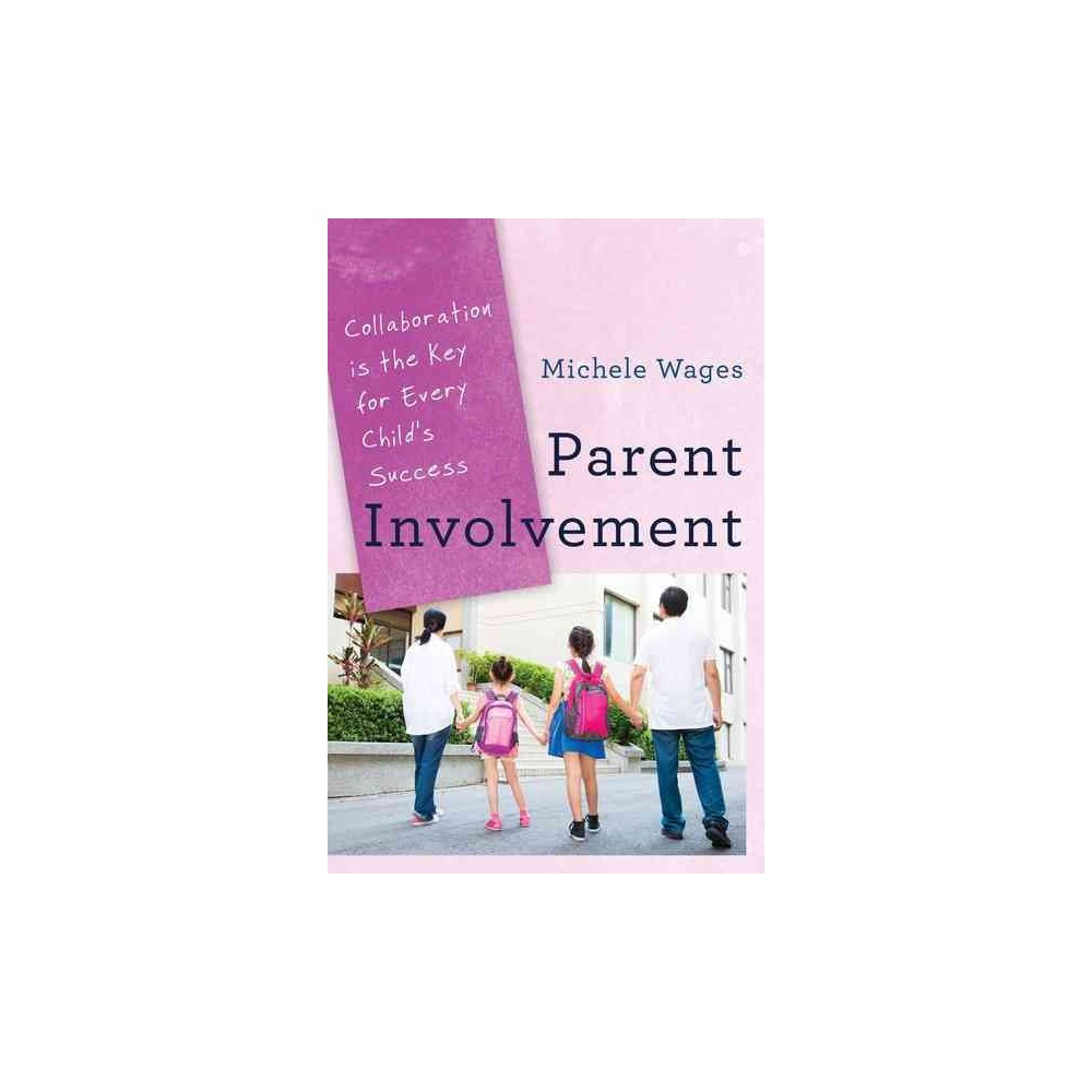 Parent Involvement : Collaboration Is the Key for Every Child's Success (Hardcover) (Michele