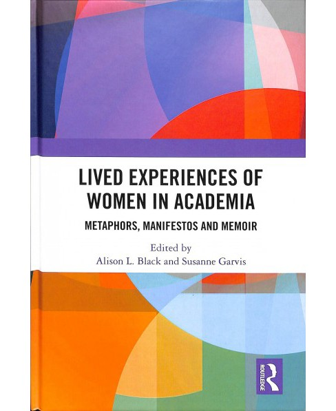 Lived Experiences of Women in Academia : Metaphors, Manifestos and Memoir -  (Hardcover) - image 1 of 1
