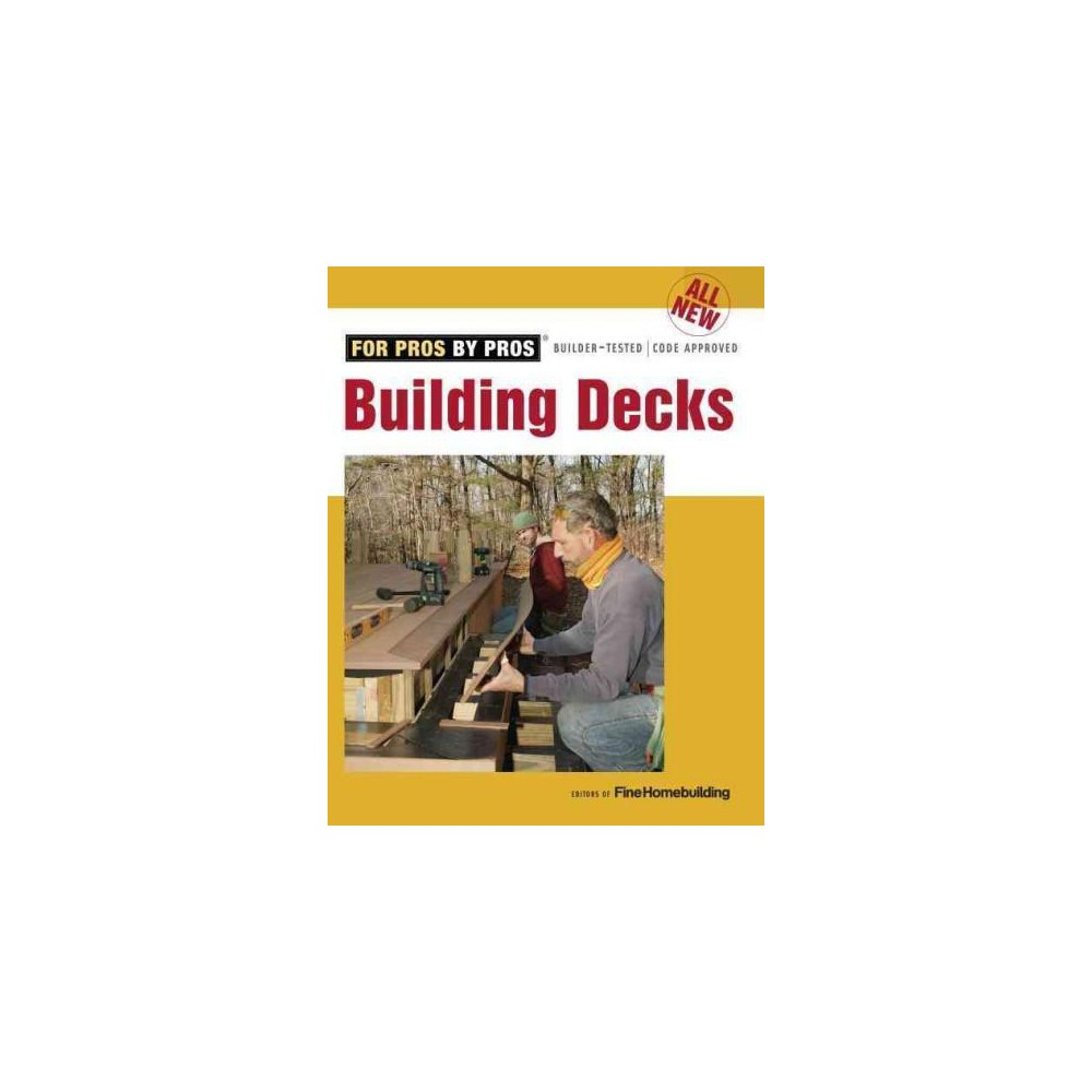 All New Building Decks : For Pros by Pros, Builder-tested / Code Approved (Revised) (Paperback) All New Building Decks : For Pros by Pros, Builder-tested / Code Approved (Revised) (Paperback)