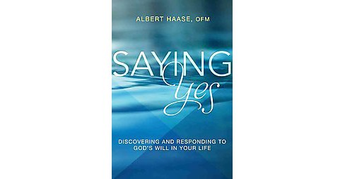 Saying Yes : Discovering and Responding to God's Will in Your Life (Paperback) (Albert Haase) - image 1 of 1