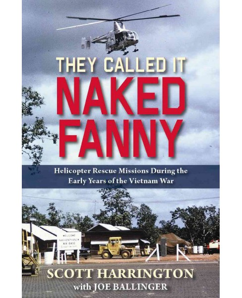 They Called It Naked Fanny : Helicopter Rescue Missions During the Early Years of the Vietnam War - image 1 of 1