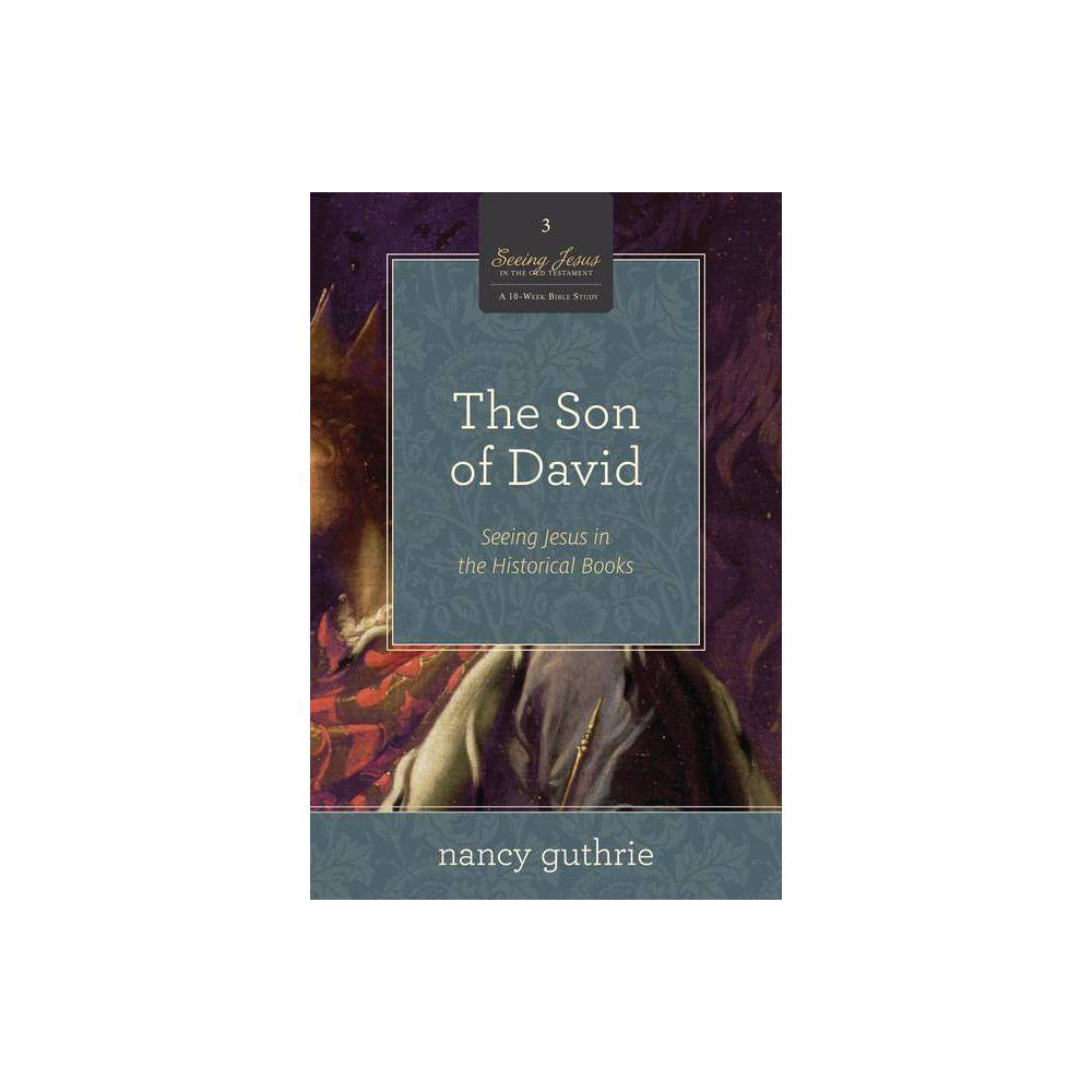 The Son Of David Seeing Jesus In The Old Testament By Nancy Guthrie Paperback