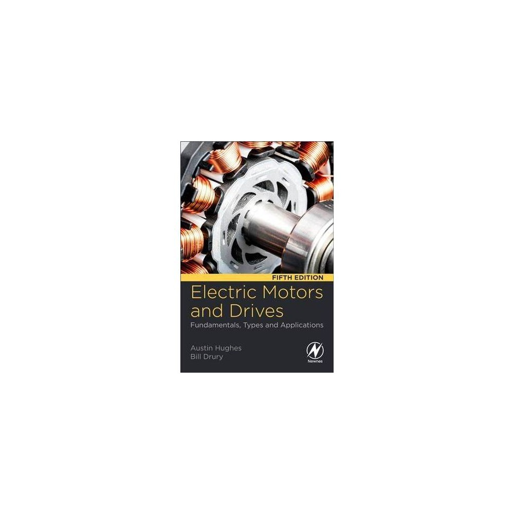 Electric Motors and Drives - 5 by Austin Hughes (Paperback) Electric Motors and Drives: Fundamentals, Types and Applications, Fifth Edition is intended for non-specialist users of electric motors and drives, filling the gap between mathematics and theory-based academic textbooks and more prosaic 'handbooks' which provide useful detail, but little opportunity for the development of true insights and understanding. The book explores all of the widely-used modern types of motor and drives, including conventional and brushless D.C. and induction motors and servo drives, providing readers with the knowledge to select the right technology for a given job. This new edition includes additional diagrams and worked examples throughout. New topics include digital interfacing and control of drives, direct torque control of induction motors, and current-fed operation in DC drives. The material on brushless servomotors has also been expanded. Helps users acquire knowledge and understanding of the capabilities and limitations of motors and drives without struggling through unnecessary math and theory Presents updated material on the latest and most widely-used motors and drives, including brushless servo motors Includes additional diagrams and worked examples throughout this updated edition