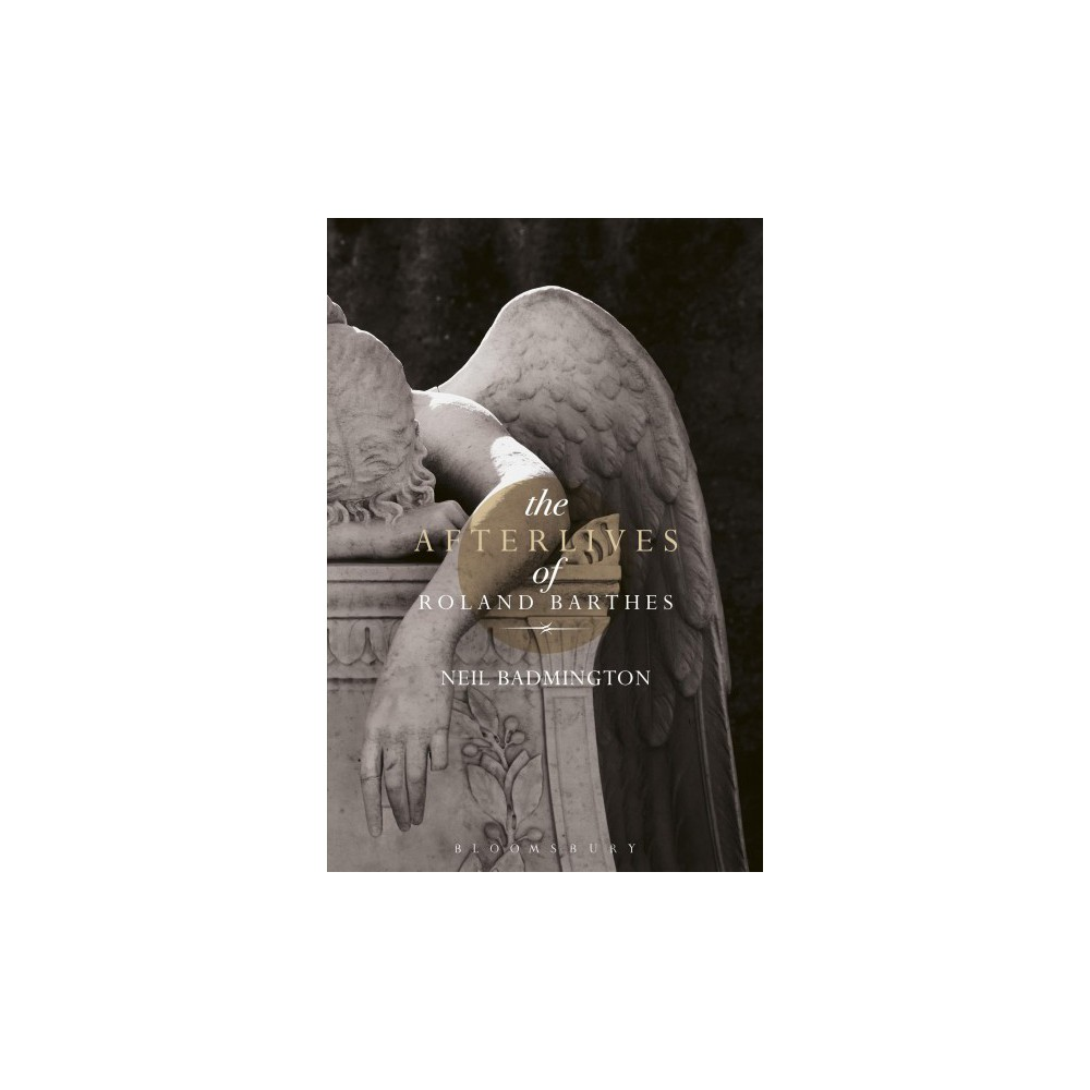 Afterlives of Roland Barthes - by Neil Badmington (Paperback)