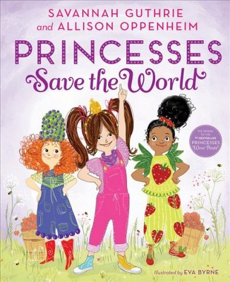 Princesses Save the World - by Savannah Guthrie & Allison Oppenheim