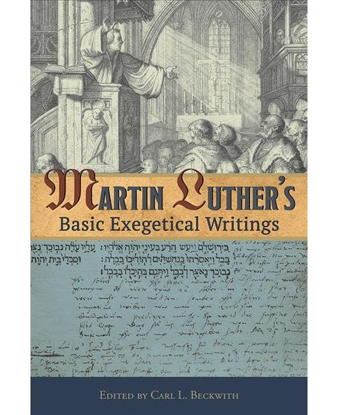 Martin Luther's Basic Exegetical Writings (Paperback) - image 1 of 1