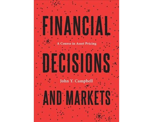 Financial Decisions and Markets : A Course in Asset Pricing -  by John Y. Campbell (Hardcover) - image 1 of 1