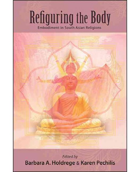 Refiguring the Body : Embodiment in South Asian Religions (Hardcover) - image 1 of 1