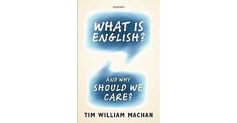 What Is English? : And Why Should We Care? (Reprint) (Paperback) (Tim William Machan) - image 1 of 1