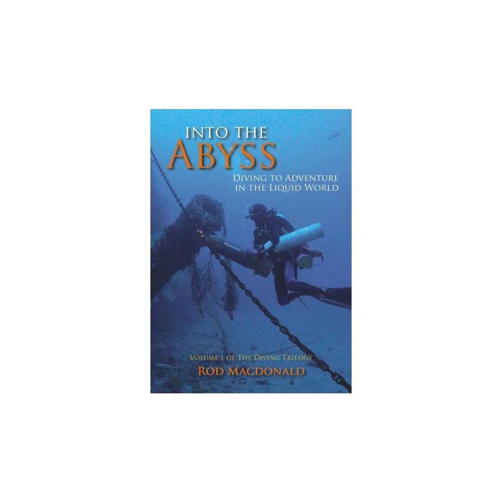 Into the Abyss : Diving to Adventure in the Liquid World - by Rod MacDonald (Paperback)