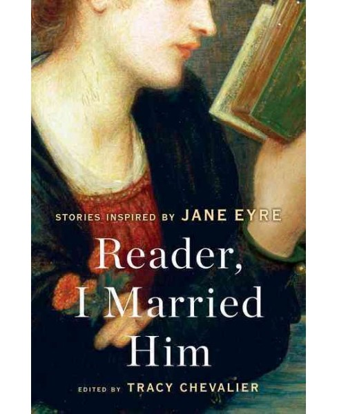 Reader, I Married Him : Stories Inspired by Jane Eyre (Paperback) - image 1 of 1